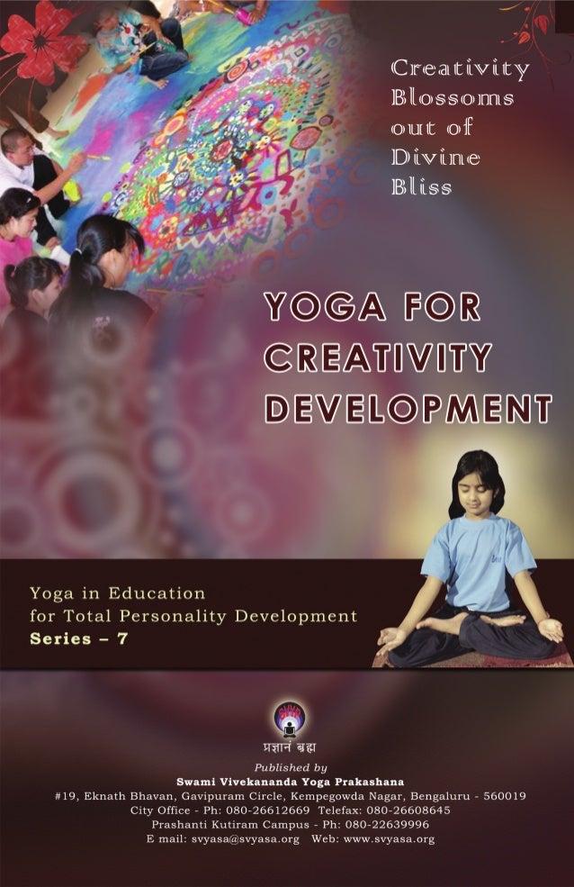 YOGA FOR CREATIVITY DEVELOPMENT  Published by Swami Vivekananda Yoga Prakashana #19, Eknath Bhavan, Gavipuram Circle, Kemp...