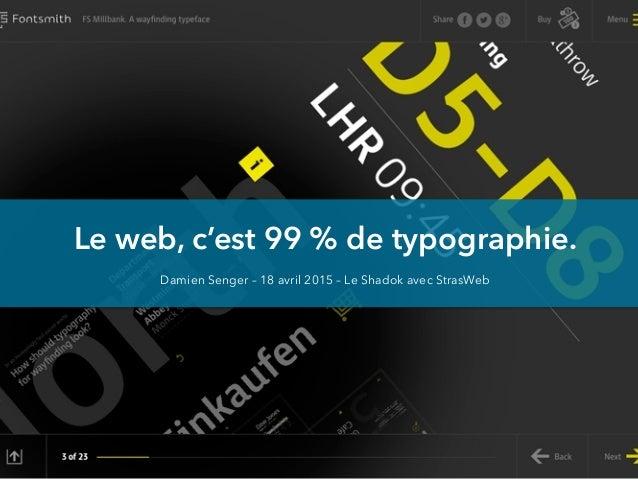 Le web, c'est 99% de typographie. Damien Senger – 18 avril 2015 – Le Shadok avec StrasWeb