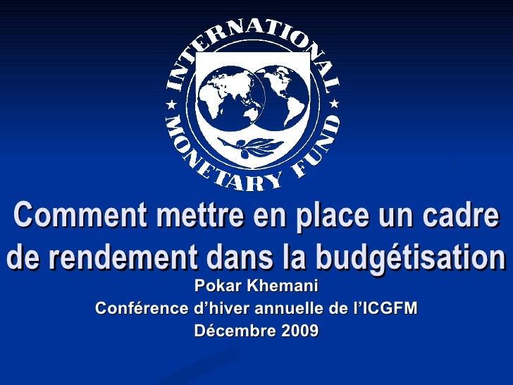 Comment mettre en place un cadre de rendement dans la budgétisation Pokar Khemani Conférence d'hiver annuelle de l'ICGFM D...