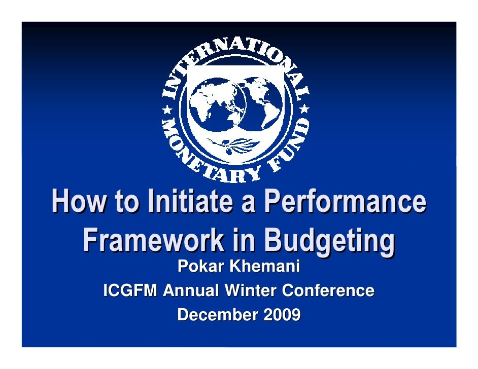 How to Initiate a Performance   Framework in Budgeting            Pokar Khemani     ICGFM Annual Winter Conference        ...