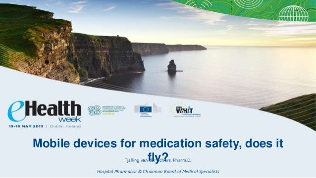 Mobile devices for medication safety, does itfly?Tjalling van der Schors, Pharm.D.Hospital Pharmacist & Chairman Board of ...