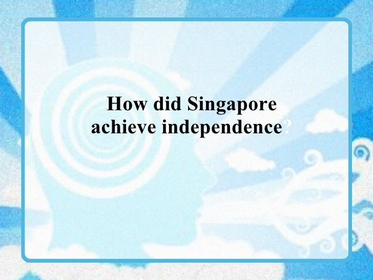 How did Singapore achieve independence ?