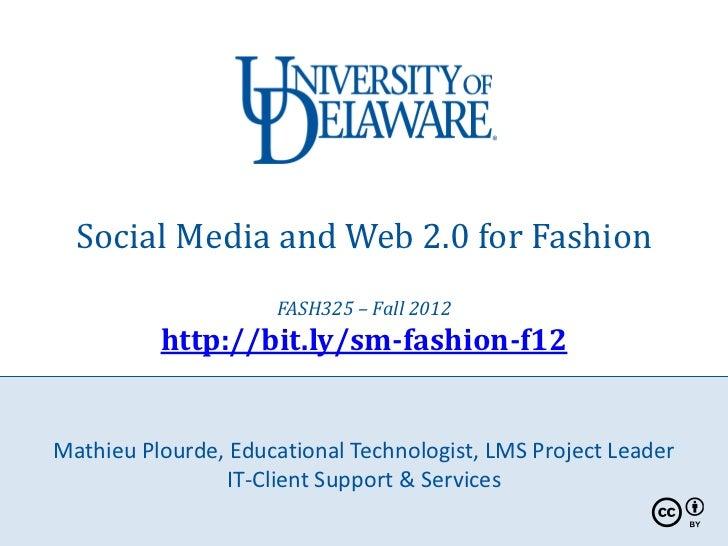 Social Media and Web 2.0 for Fashion                     FASH325 – Fall 2012          http://bit.ly/sm-fashion-f12Mathieu ...