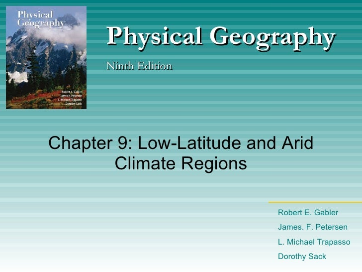Chapter 9: Low-Latitude and Arid Climate Regions Physical Geography Ninth Edition Robert E. Gabler James. F. Petersen L. M...