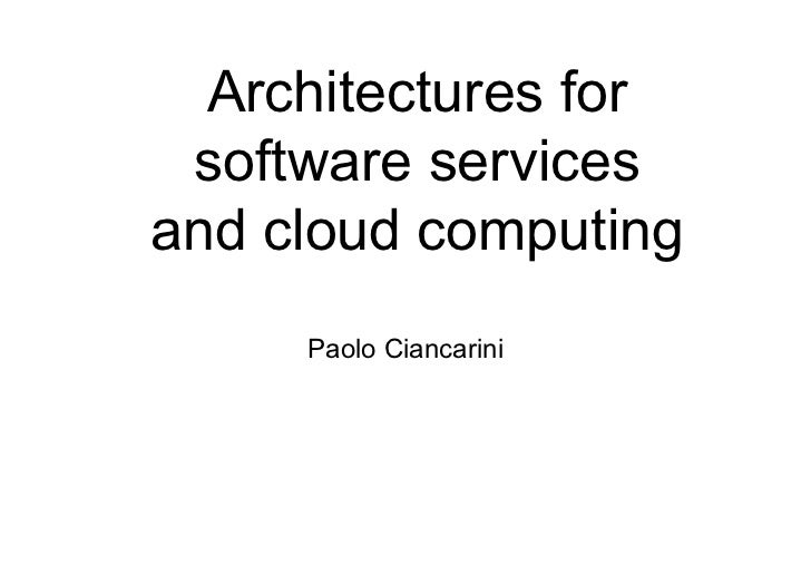 Architectures for software servicesand cloud computing     Paolo Ciancarini