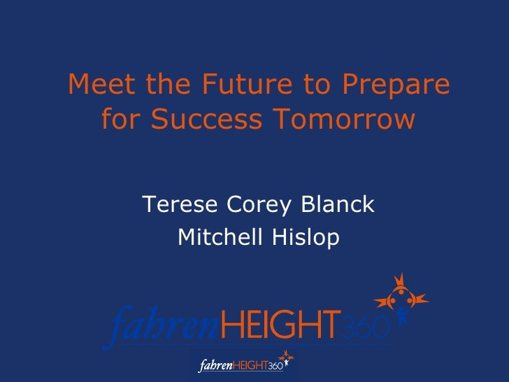 Meet the Future to Prepare for Success Tomorrow Terese Corey Blanck Mitchell Hislop