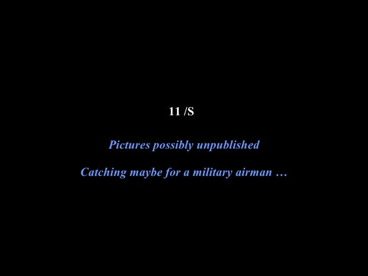 11 /S   Pictures possibly unpublished Catching maybe for a military airman … 09.10.02 by JML