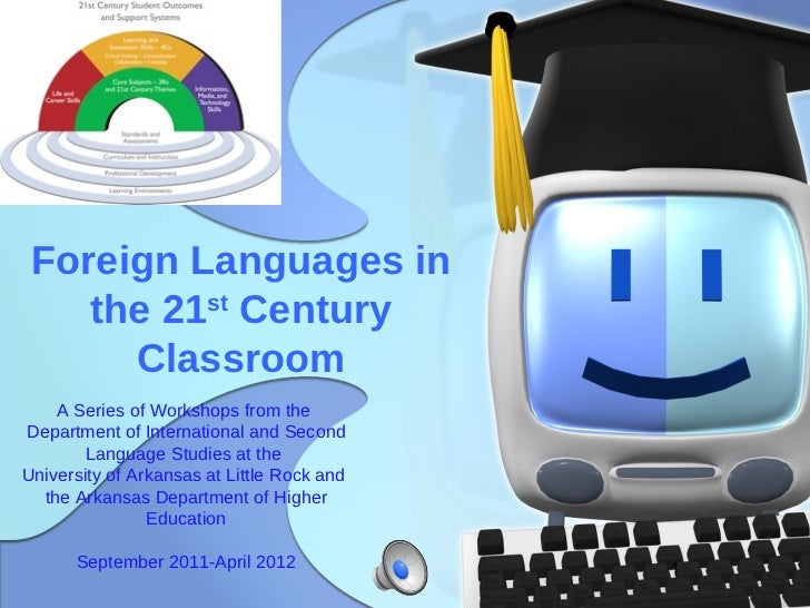 Foreign Languages in    the 21st Century      Classroom    A Series of Workshops from theDepartment of International and S...