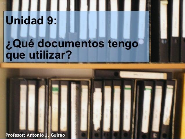 Unidad 9:¿Qué documentos tengoque utilizar?Profesor: Antonio J. Guirao