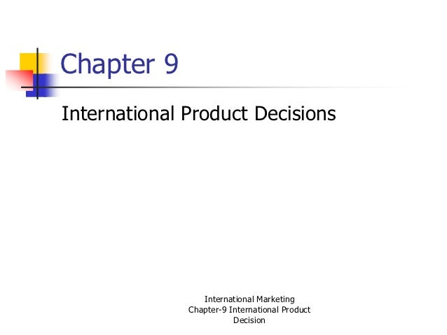 Chapter 9International Product Decisions                 International Marketing              Chapter-9 International Prod...