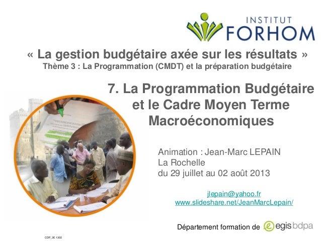 Département formation de CDP_3E 1302 7. La Programmation Budgétaire et le Cadre Moyen Terme Macroéconomiques Animation : J...