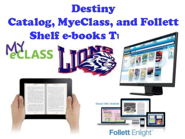 Destiny Catalog, MyeClass, and Follett Shelf e-books Tutorial