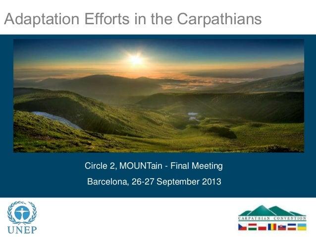 Adaptation Efforts in the Carpathians Circle 2, MOUNTain - Final Meeting Barcelona, 26-27 September 2013