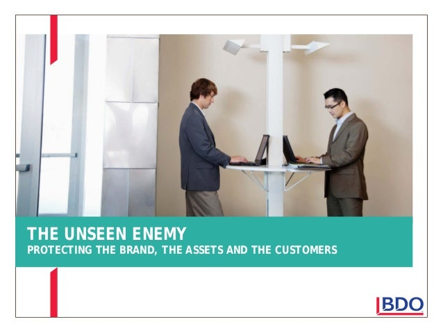 THE UNSEEN ENEMY  PROTECTING THE BRAND, THE ASSETS AND THE CUSTOMERS