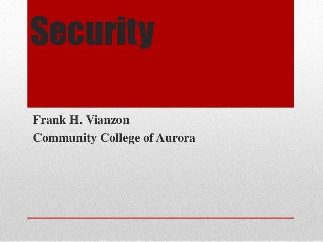 Security Frank H. Vianzon Community College of Aurora