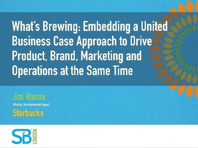 Sustainability WHO CARES?!? Jim Hanna director environmental impact starbucks coffee company  2