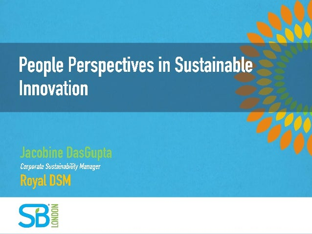 People Perspectives in Sustainable Innovation Jacobine Das Gupta Sustainable Brands London 2013  @DSM
