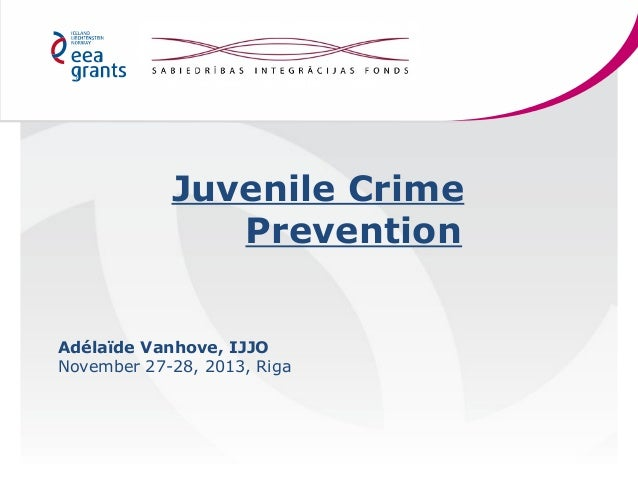Juvenile Crime Prevention Adélaïde Vanhove, IJJO November 27-28, 2013, Riga