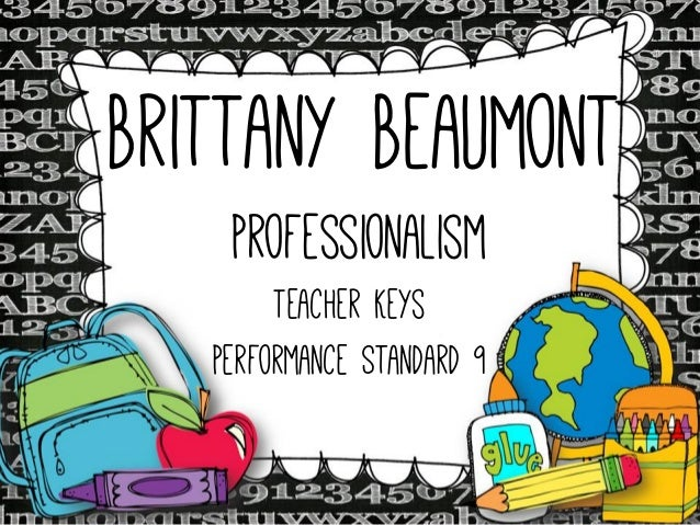 Brittany Beaumont Professionalism  Teacher Keys Performance Standard 9