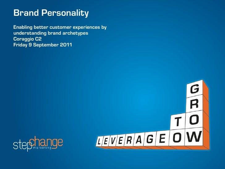 Brand PersonalityEnabling better customer experiences byunderstanding brand archetypesCoraggio C2Friday 9 September 2011