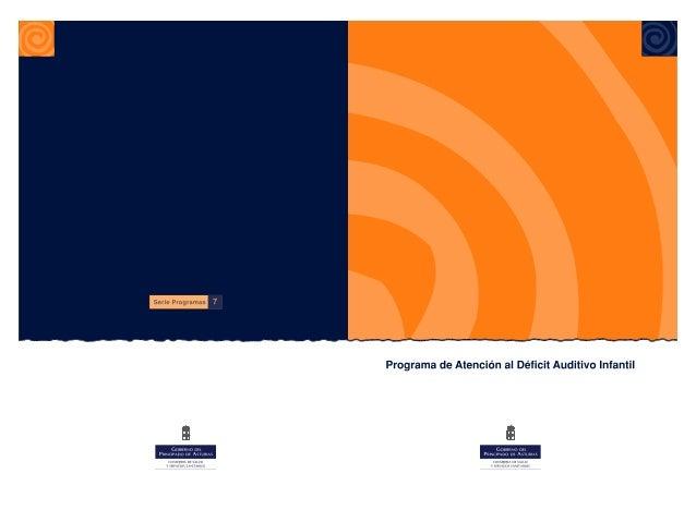 Programa de Atención al Déficit Auditivo Infantil  Responsable de edición: Consejería de Salud y Servicios Sanitarios Dire...