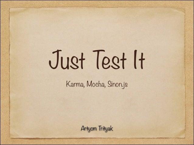 Just Test It Karma, Mocha, Sinon.js  Artyom Trityak