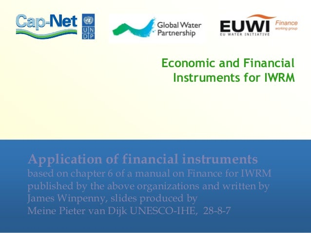 Economic and Financial Instruments for IWRM Application of financial instruments based on chapter 6 of a manual on Finance...