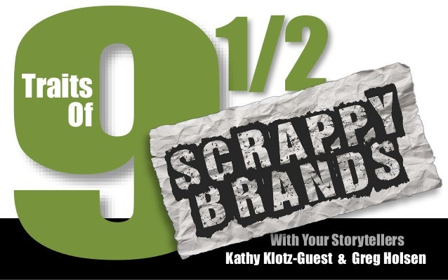 9.5 traits of Scrappy Brands  - Human and Story-Driven