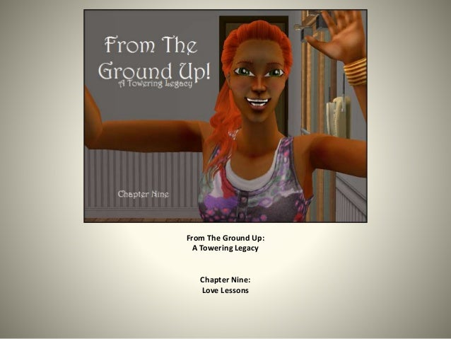 From The Ground Up: A Towering Legacy Chapter Nine: Love Lessons