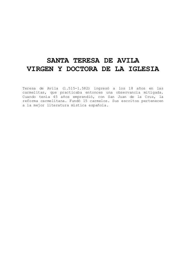 SANTA TERESA DE AVILA VIRGEN Y DOCTORA DE LA IGLESIA Teresa de Avila (1.515-1.582) ingresó a los 18 años en las carmelitas...