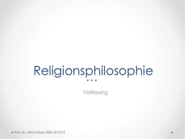Religionsphilosophie Vorlesung Prof. Dr. Miriam Rose WiSe 2012/13