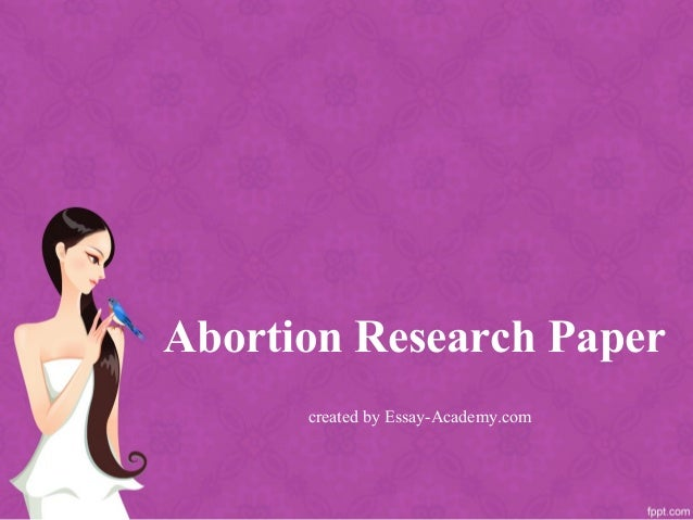 research paper abortion introduction I'm writing a research paper on abortion and needed tips on a thesis sentence, which is the hardest part for me for some reason and to #6: you are right.
