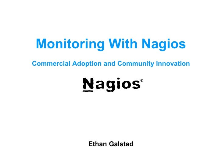 Monitoring With Nagios Commercial Adoption and Community Innovation                    Ethan Galstad