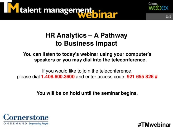 HR Analytics – A Pathway              to Business Impact  You can listen to today's webinar using your computer's      spe...