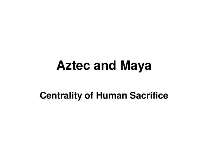 Aztec and MayaCentrality of Human Sacrifice