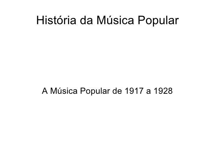 História da Música Popular A Música Popular de 1917 a 1928