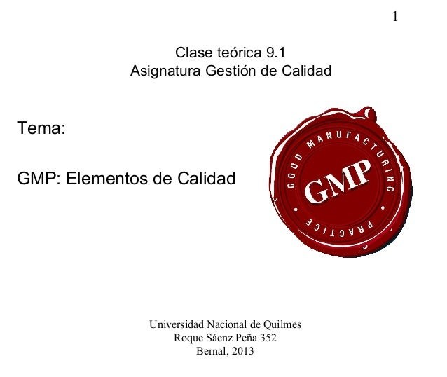1Clase teórica 9.1Asignatura Gestión de CalidadTema:GMP: Elementos de CalidadUniversidad Nacional de QuilmesRoque Sáenz Pe...