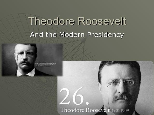 9.1 modern presidencies  teddy roosevelt to woodrow wilson 1909-1921