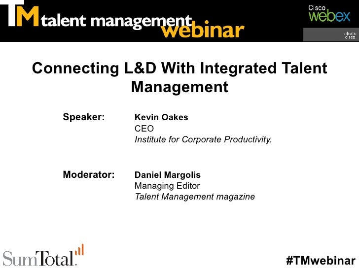 Connecting L&D With Integrated Talent            Management   Speaker:     Kevin Oakes                CEO                I...