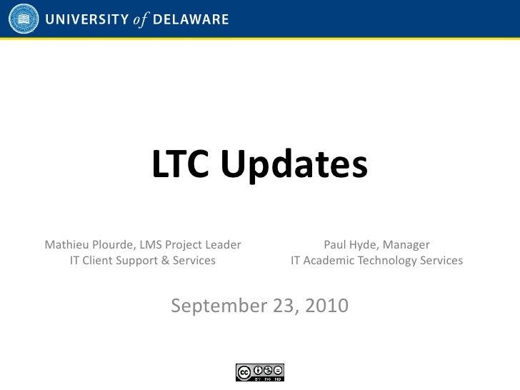LTC Updates Mathieu Plourde, LMS Project Leader         Paul Hyde, Manager     IT Client Support & Services      IT Academ...
