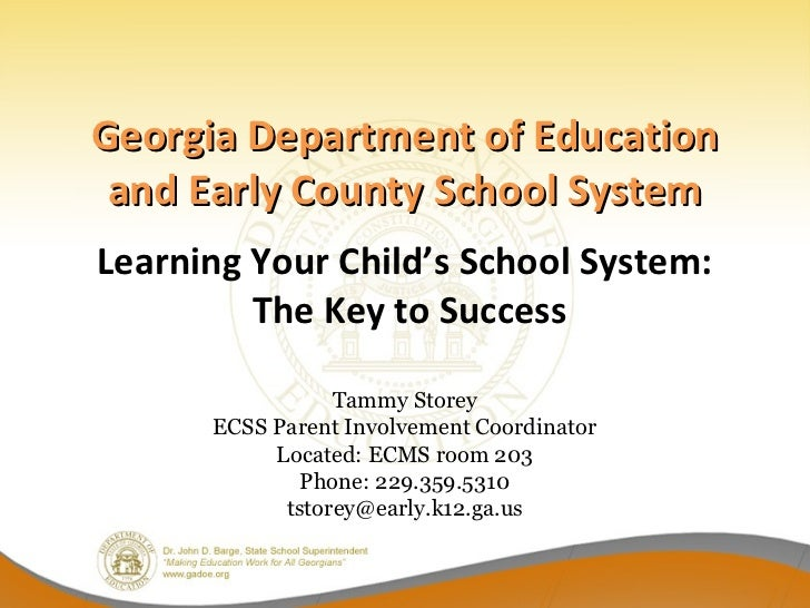 Georgia Department of Education and Early County School SystemLearning Your Child's School System:         The Key to Succ...