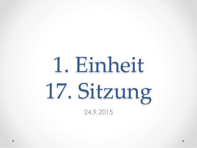 1. Einheit 17. Sitzung 24.9.2015