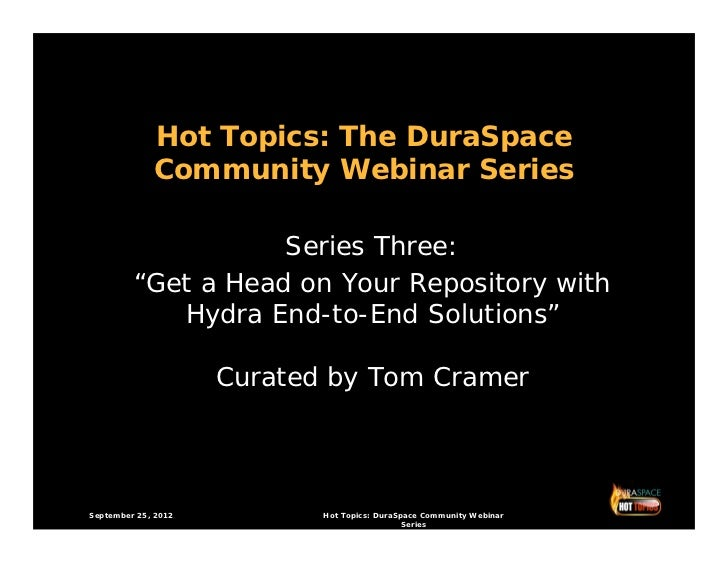 9 25-12 DuraSpace Hot Topics, Slides, Introduction to Hydra