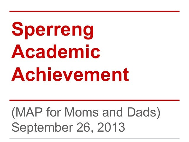 Sperreng Academic Achievement (MAP for Moms and Dads) September 26, 2013