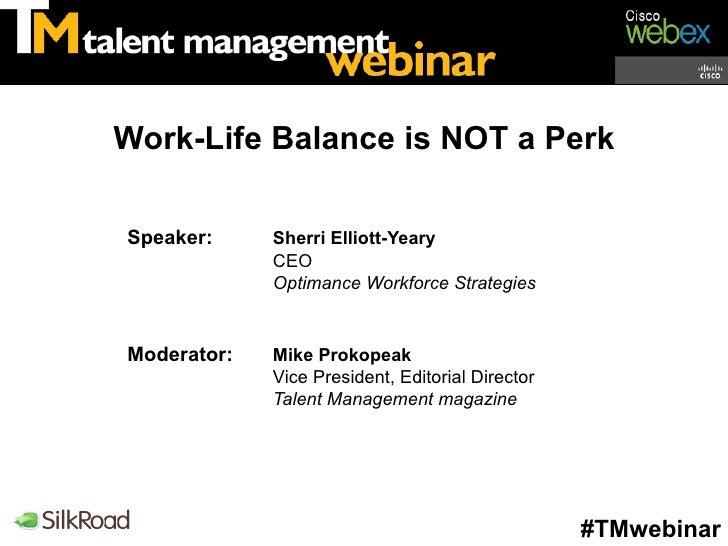 Work-Life Balance is NOT a PerkSpeaker:     Sherri Elliott-Yeary             CEO             Optimance Workforce Strategie...