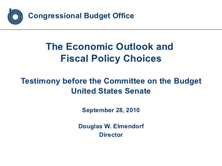 Congressional Budget Office <ul><li>The Economic Outlook and  </li></ul><ul><li>Fiscal Policy Choices </li></ul><ul><li>Te...