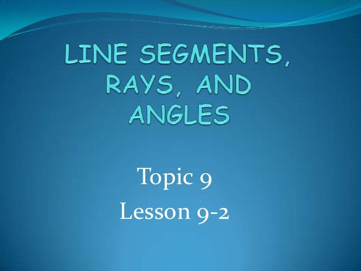 LINE SEGMENTS, RAYS, AND ANGLES<br />Topic 9<br />Lesson 9-2<br />