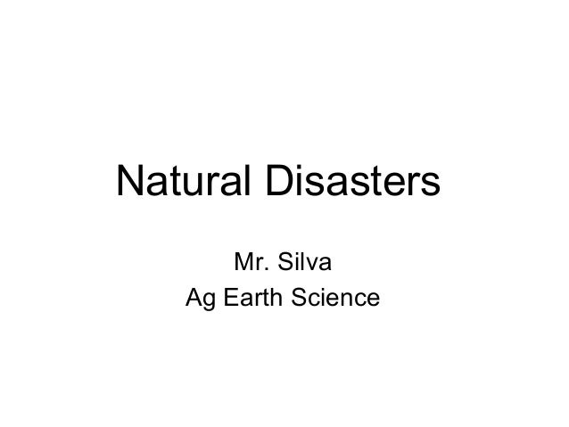 Natural Disasters       Mr. Silva   Ag Earth Science