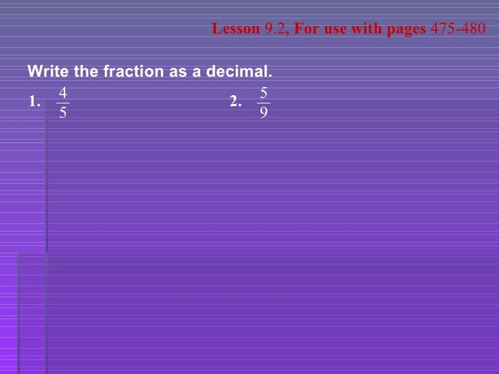 Write the fraction as a decimal. Lesson  9.2 , For use with pages  475-480 1. 4 5 2. 5 9
