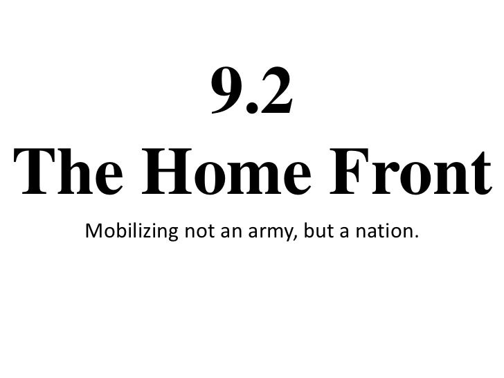 9.2The Home Front<br />Mobilizing not an army, but a nation.<br />